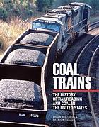 Coal trains : the history of railroading and coal in the United States