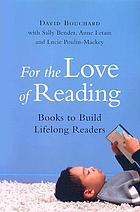 For the love of reading : books to build lifelong readers