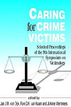 Caring for crime victims : selected proceedings of the Ninth International Symposium on Victimology Amsterdam, August 25-29, 1997