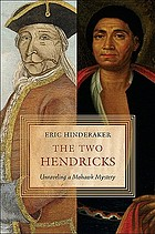 The two Hendricks : unraveling a Mohawk mystery