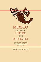 Mexico between Hitler and Roosevelt : Mexican foreign relations in the age of Lázaro Cárdenas, 1934-1940