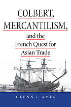 Colbert, mercantilism, and the French quest for Asian trade