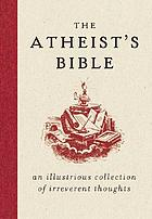 The atheist's Bible : an illustrious collection of irreverent thoughts