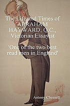 The life and times of Abraham Hayward, Q.C., Victorian essayist : 'one of the two best read men in England'