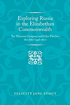 Exploring Russia in the Elizabethan commonwealth : the Muscovy Company and Giles Fletcher, the Elder (1546-1611)