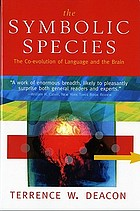 The Symbolic species : the co-evolution of language and the human brain