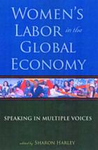 Women's Labor in the Global Economy : Speaking in Multiple Voices.