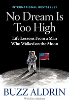 No dream is too high : life lessons from a man who walked on the Moon