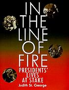 In the line of fire : presidents' lives at stake