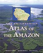 The Smithsonian atlas of the Amazon