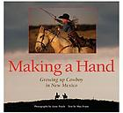 Making a hand : growing up cowboy in New Mexico