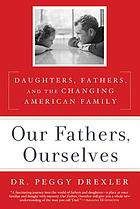Our fathers, ourselves : daughters, fathers, and the changing American family