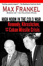 High noon in the Cold War : Kennedy, Khrushchev, and the Cuban Missile Crisis