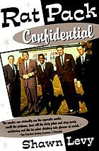 Rat pack confidential : Frank, Dean, Sammy, Peter, Joey & the last great showbiz party
