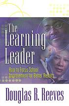 The learning leader : how to focus school improvement for better results