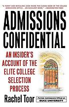 Admissions confidential : an insider's account of the elite college selection process