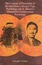 The concept of personality in Sri Aurobindo's integral yoga psychology and A. Maslow's humanistic/transpersonal psychology