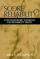 Score reliability : contemporary thinking on reliability issues