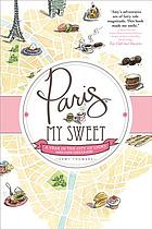 Paris, my sweet : a love letter in madeleines, chocolate, and croissants