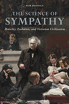 The science of sympathy : morality, evolution, and Victorian civilization