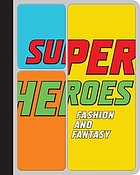 Superheroes : fashion and fantasy