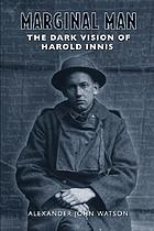 Marginal man : the dark vision of Harold Innis