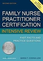 Family nurse practitioner certification intensive review : fast facts and practice questions
