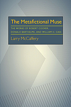 The metafictional muse : the works of Robert Coover, Donald Barthelme, and William H. Gass