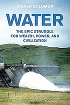Water : the epic struggle for wealth, power, and civilization