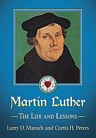 Martin Luther : the life and lessons