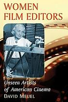 Women film editors : unseen artists of American cinema