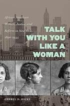 Talk with you like a woman : African American women, justice, and reform in New York, 1890-1935
