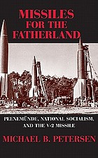 Missiles for the fatherland : Peenemünde, National Socialism, and the V-2 missile