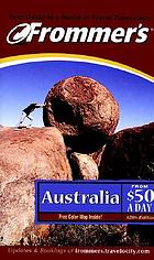 Australia from $50 a day : ultimate guide to comfortable low cost travel