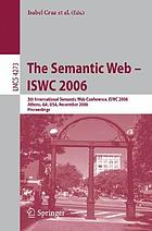 The semantic web - ISWC 2006 : 5th International Semantic Web Conference, ISWC 2006, Athens, GA, USA, November 5-9, 2006 ; proceedings
