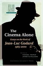 The cinema alone : essays on the work of Jean-Luc Godard 1985-2000