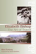 Elizabeth Bishop : the art of travel