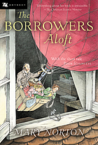 The borrowers aloft : with the short tale, Poor Stainless