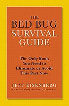 The bed bug survival guide : the only book you need to eliminate or avoid this pest now