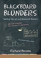 Blackboard blunders : spelling slip-ups and homework howlers