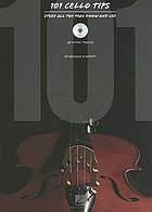 101 cello tips : stuff all the pros know and use