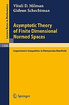 Asymptotic theory of finite dimensional normed spaces. : with an appendix Isoperimetric inequalities in Riemannian manifolds / by Michail Gromov