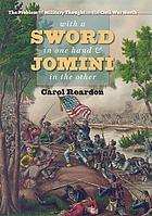 With a sword in one hand & Jomini in the other : the problem of military thought in the Civil War north