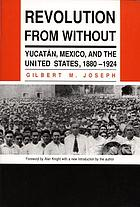 Revolution from without : Yucatán, Mexico, and the United States, 1880-1924