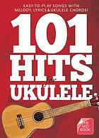 101 hits for ukulele : easy-to-play songs with melody, lyrics & ukulele chords : the red book.