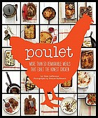 Poulet : more than 50 remarkable meals that exalt the honest chicken
