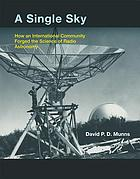 A single sky : how an international community forged the science of radio astronomy