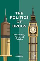 The politics of drugs : perceptions, power and policies