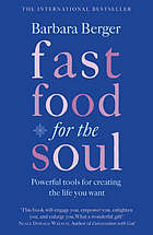 Fast food for the soul : powerful tools for creating the life you want