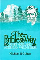 The pathless way : John Muir and American wilderness.